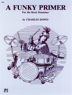A Funky Primer for the Rock Drummer By Dowd, Charles
