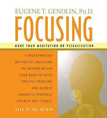 Focusing By Gendlin, Eugene T., Ph.D.